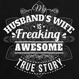 My wifes husband is freakin awesome true story T-shirts