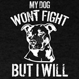 My dog won't fight T-shirts