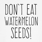 Dont eat watermelon seeds Maternity