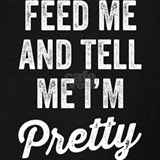 Feed me and tell me im pretty Tank Tops