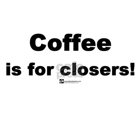 Coffee is for closers! (new) - Mug by iqthereforeiam