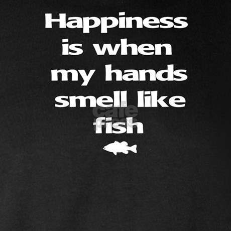 Happiness is when my hands smell like fish by reelgifts for I smell like fish