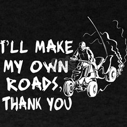 Make my own roads for I want to make my own shirts