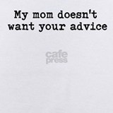 My mom doesn\'t want your advice Baby Bodysuits