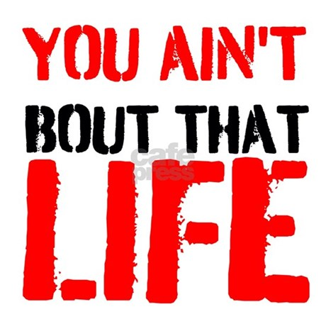 you_aint_bout_that_life_bumper_sticker.jpg?color=White ...