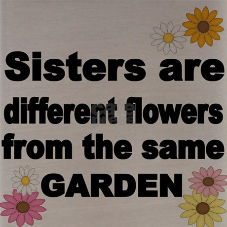 Sister Are Different Flower From The Same Garden F By Terriblyquirkytees