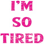 I Am Exhausted