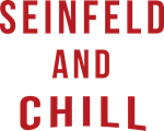 Seinfeld and Chill