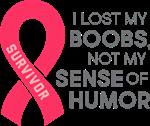 I Lost My Boobs Not My Sense of Humor