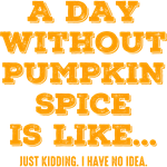 Day Without Pumpkin Spice