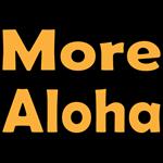 More Aloha