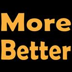More Better