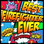Best Firefighter Ever