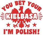 You Bet Your  Kielbasa I'm Polish t-shirt