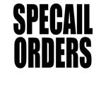 SPECAIL ORDERS