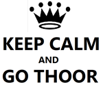 KEEP CALM AND GO THOOR