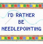 I'd Rather Be Needlepointing