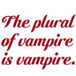 The plural of vampire is vampire.