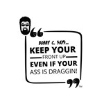 Keep Your Front Up Even if Your Ass is Draggin!