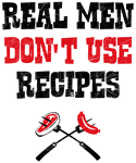 Real Men Don't Use Recipes