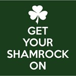 GET YOUR SHAMROCK ON