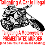 Tailgating A Motorcycle Is Premeditated Murder