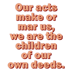 Our Acts Make