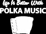 Life's Better Polka Music