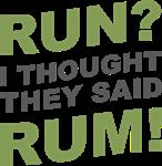 Run. Rum.