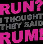 Run. No Rum.