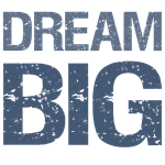 DREAM BIG Tees