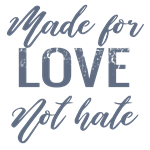 Made For Love Not Hate Tees