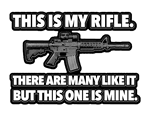 THIS IS MY RIFLE. THERE ARE MANY LIKE IT BUT THIS