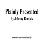 Plainly Presented by Johnny Remick