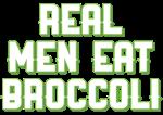 Real Men Eat Broccoli