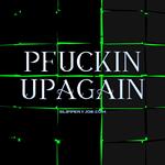 Pfuckinupagain