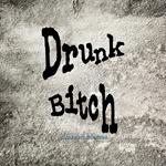 Drunk Bitch