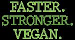 Faster. Stronger. Vegan.