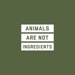 Animals Are Not Ingredients