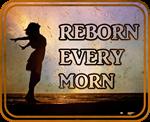 Reborn Every Morn