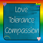 LOVE/TOLERANCE/COMPASSION