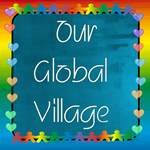 GLOBAL VILLAGE/ONE WORLD/COMMUNITY