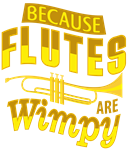 Because Flutes Are Wimpy Trumpet shirts