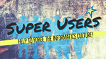 Super Users forge the Culture!