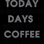 Coffee Needs Coffee