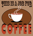 This Is A Job For Coffee