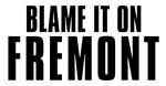 Blame It On Fremont