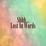 Shhh... Lost In Words