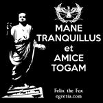 Mane Tranquillus et Amice Togam