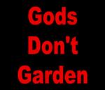 Gods Don't Garden